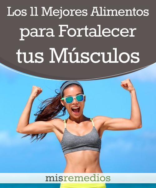 Los 11 Mejores Alimentos para Fortalecer Tus Músculos